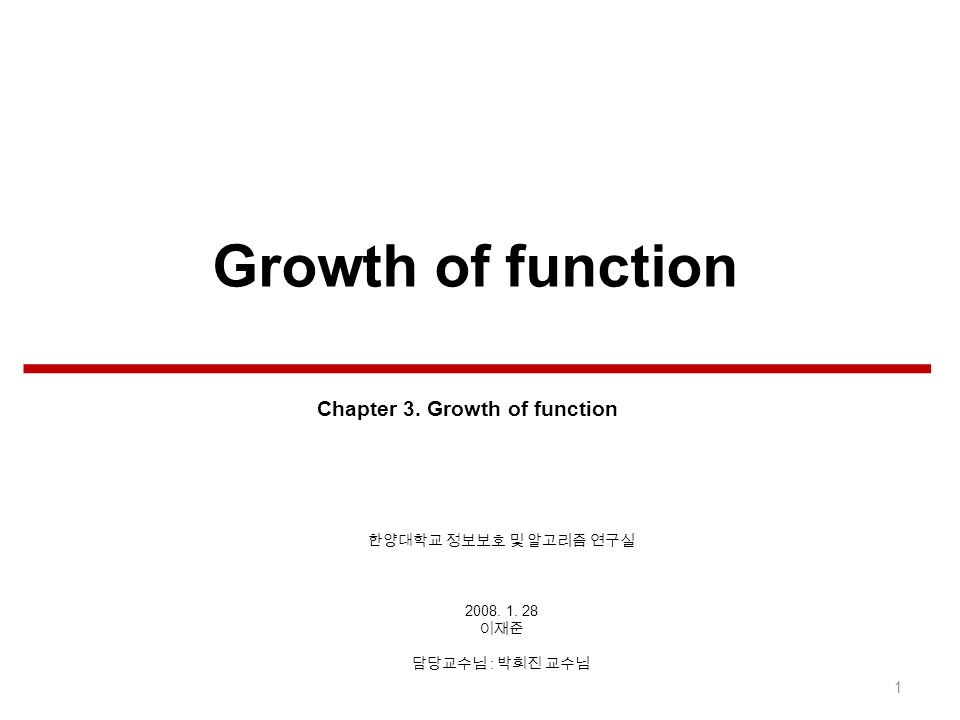 Growth of function 2008. 1. 28 : 1 Chapter 3. Growth of function