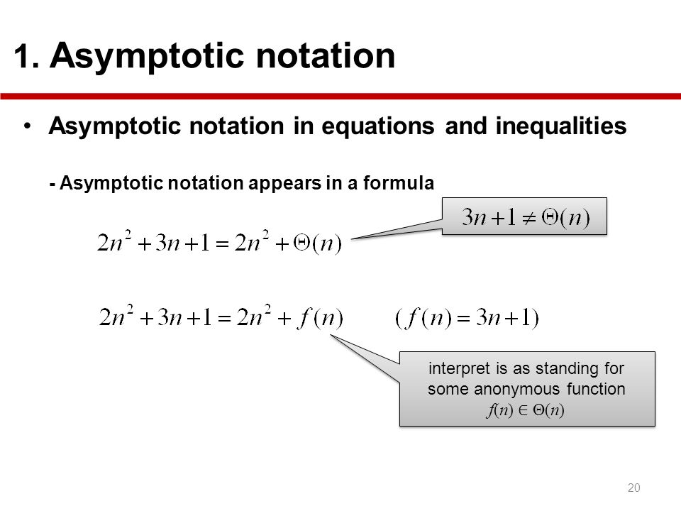 20 1. Asymptotic notation Asymptotic notation in equations and inequalities - Asymptotic notation appears in a formula interpret is as standing for so