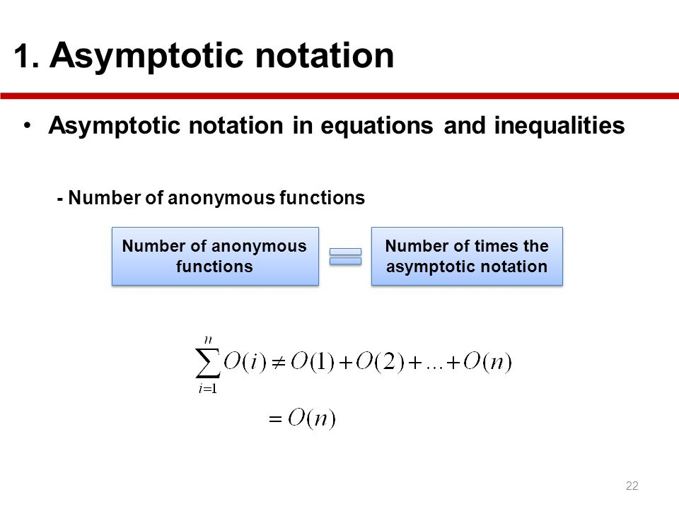 22 1. Asymptotic notation Asymptotic notation in equations and inequalities - Number of anonymous functions Number of anonymous functions Number of ti