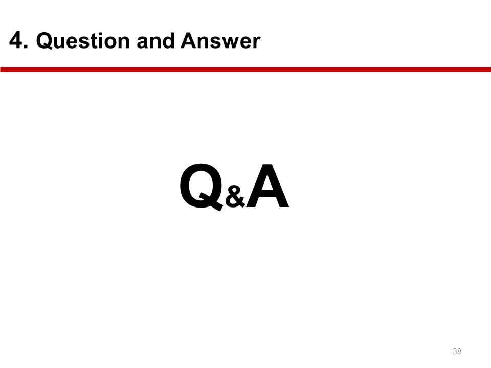38 4. Question and Answer Q&AQ&A