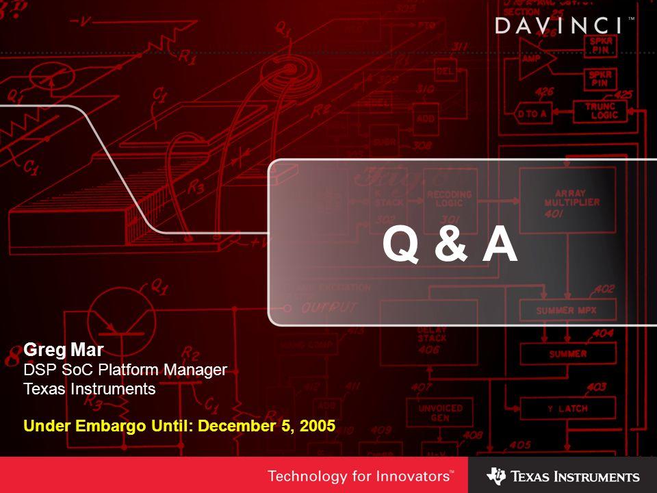 Q & A Greg Mar DSP SoC Platform Manager Texas Instruments Under Embargo Until: December 5, 2005