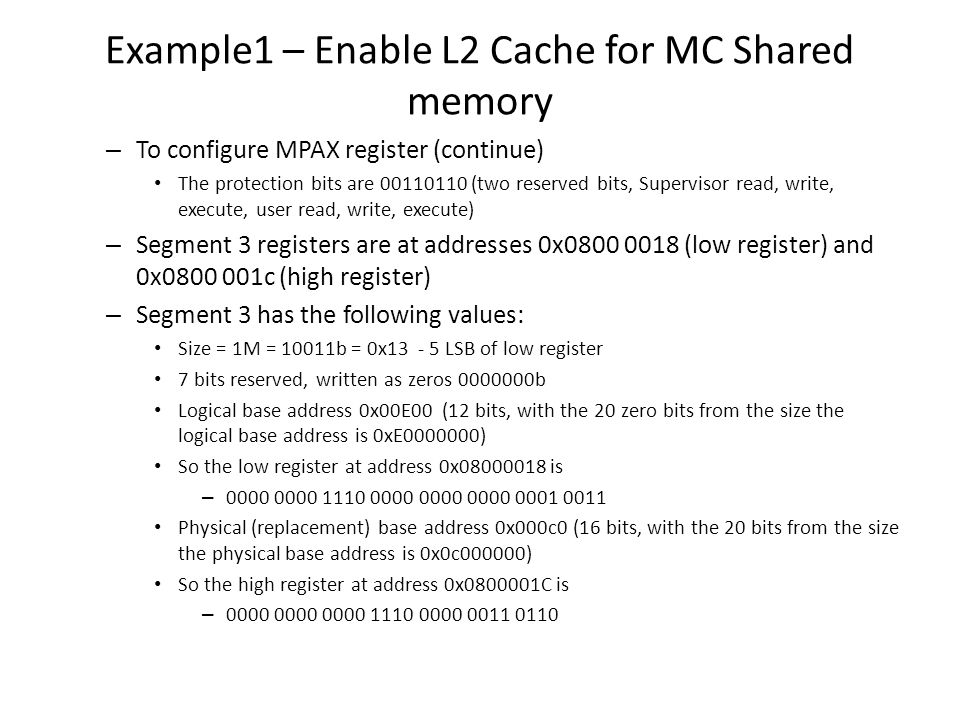 Example1 – Enable L2 Cache for MC Shared memory – To configure MPAX register (continue) The protection bits are 00110110 (two reserved bits, Superviso