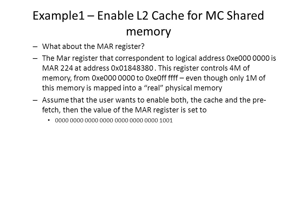 Example1 – Enable L2 Cache for MC Shared memory – What about the MAR register? – The Mar register that correspondent to logical address 0xe000 0000 is