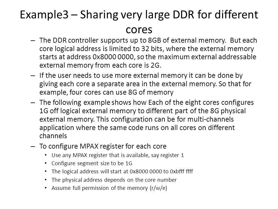 Example3 – Sharing very large DDR for different cores – The DDR controller supports up to 8GB of external memory. But each core logical address is lim