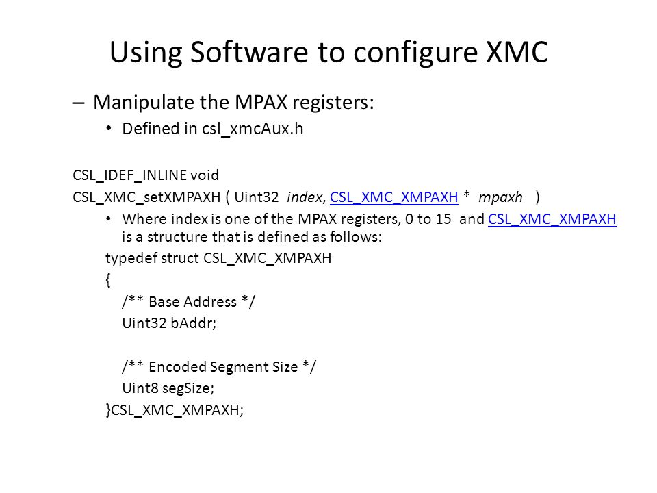 Using Software to configure XMC – Manipulate the MPAX registers: Defined in csl_xmcAux.h CSL_IDEF_INLINE void CSL_XMC_setXMPAXH ( Uint32 index, CSL_XM