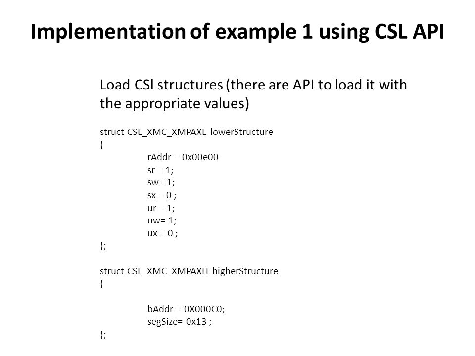 Load CSl structures (there are API to load it with the appropriate values) struct CSL_XMC_XMPAXL lowerStructure { rAddr = 0x00e00 sr = 1; sw= 1; sx =