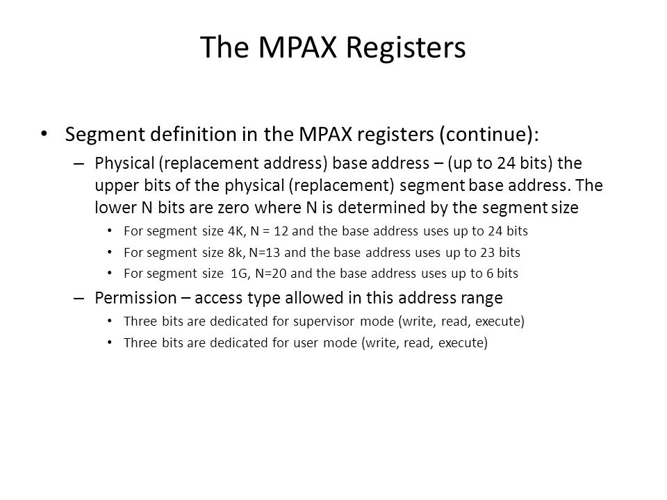 The MPAX Registers Segment definition in the MPAX registers (continue): – Physical (replacement address) base address – (up to 24 bits) the upper bits