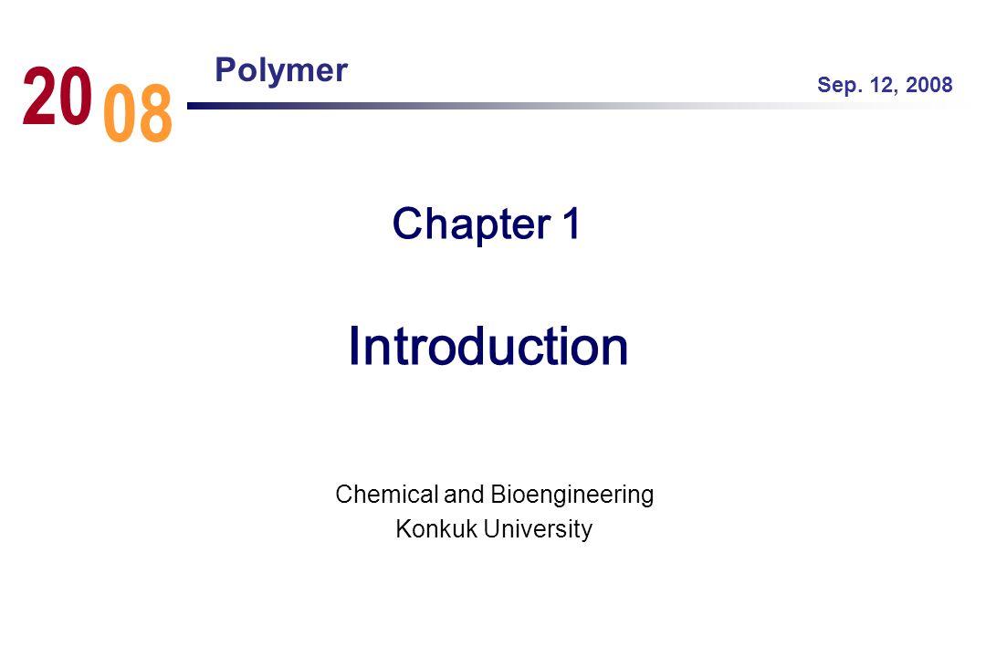 Chapter 1 Introduction Chemical and Bioengineering Konkuk University Sep. 12, 2008 08 20 Polymer