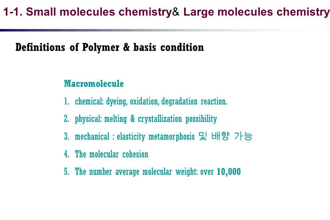 Macromolecule 1.chemical: dyeing, oxidation, degradation reaction. 2.physical: melting & crystallization possibility 3.mechanical : elasticity metamor