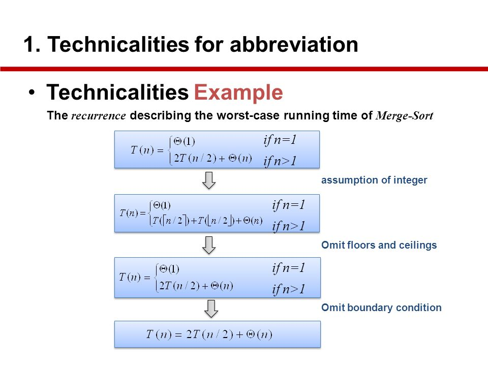 1. Technicalities for abbreviation Technicalities Example The recurrence describing the worst-case running time of Merge-Sort assumption of integer Om