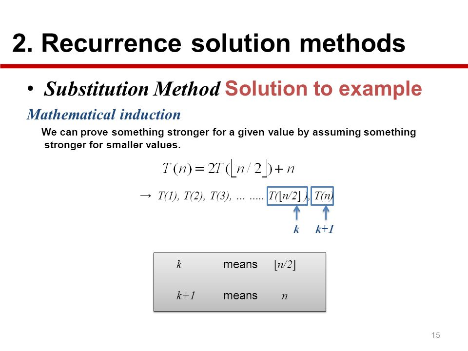 2. Recurrence solution methods 15 Substitution Method Solution to example Mathematical induction We can prove something stronger for a given value by