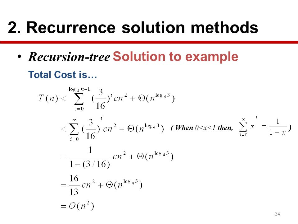 2. Recurrence solution methods 34 Recursion-tree Solution to example Total Cost is… ( When 0<x<1 then, )