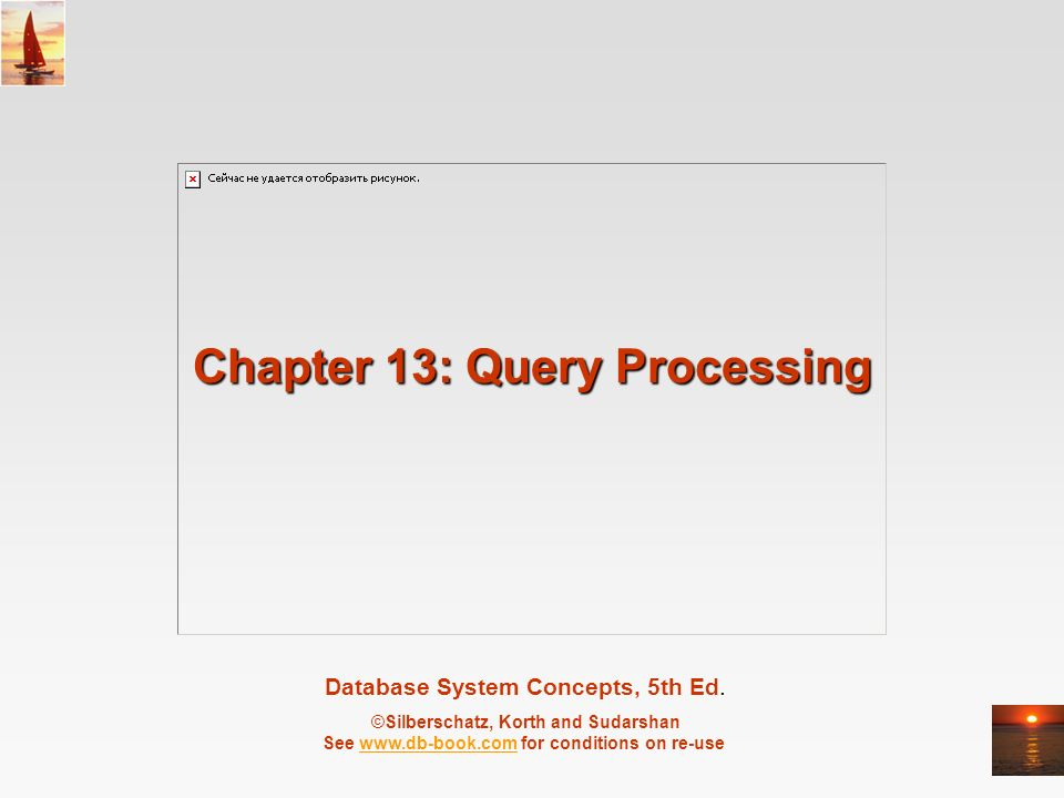 Database System Concepts, 5th Ed. ©Silberschatz, Korth and Sudarshan See www.db-book.com for conditions on re-usewww.db-book.com Chapter 13: Query Pro