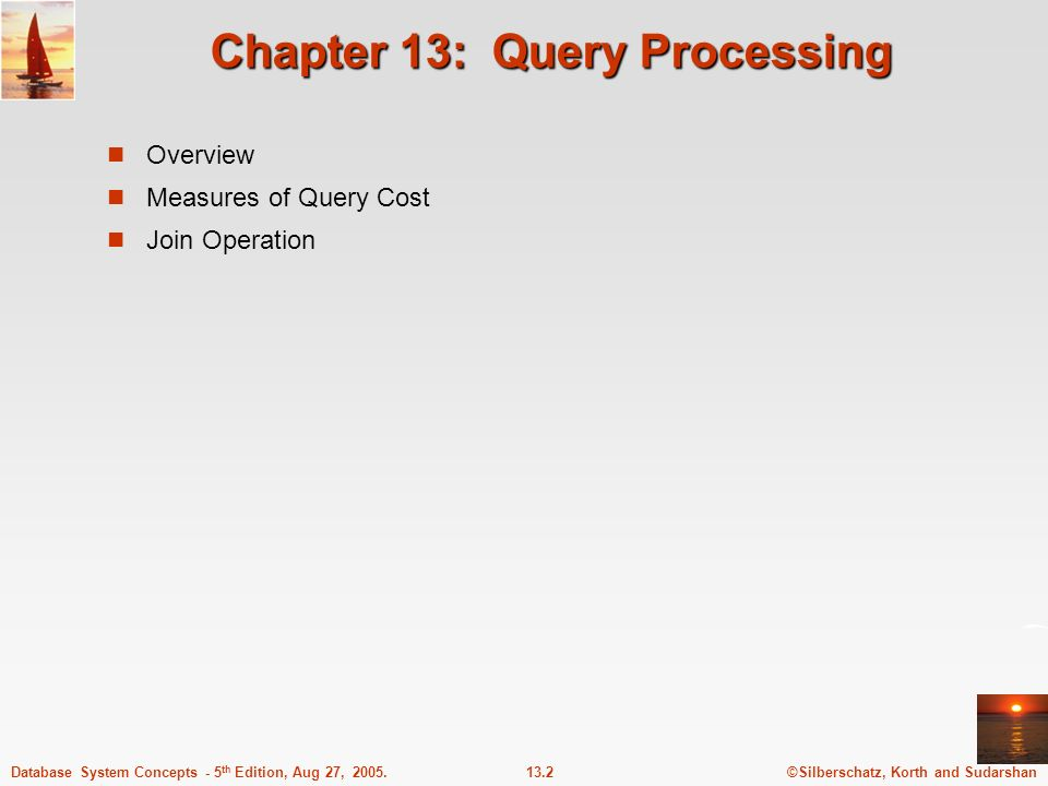 ©Silberschatz, Korth and Sudarshan13.2Database System Concepts - 5 th Edition, Aug 27, 2005. Chapter 13: Query Processing Overview Measures of Query C