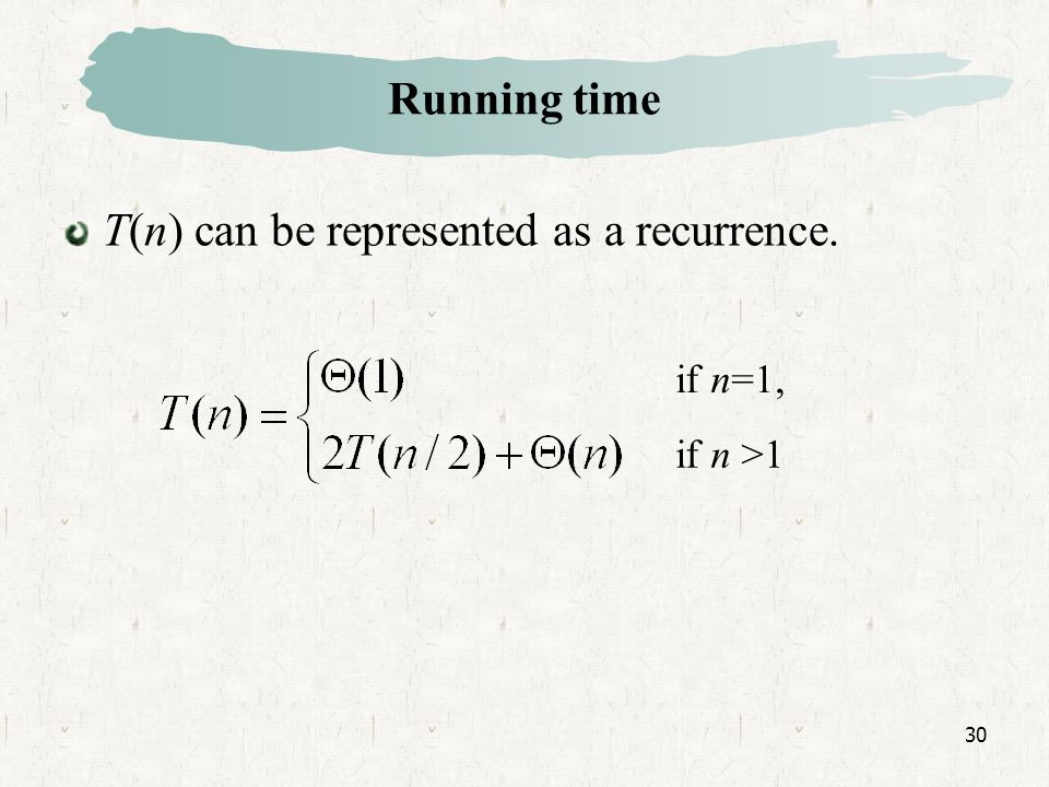 30 Running time if n=1, if n >1 T(n) can be represented as a recurrence.