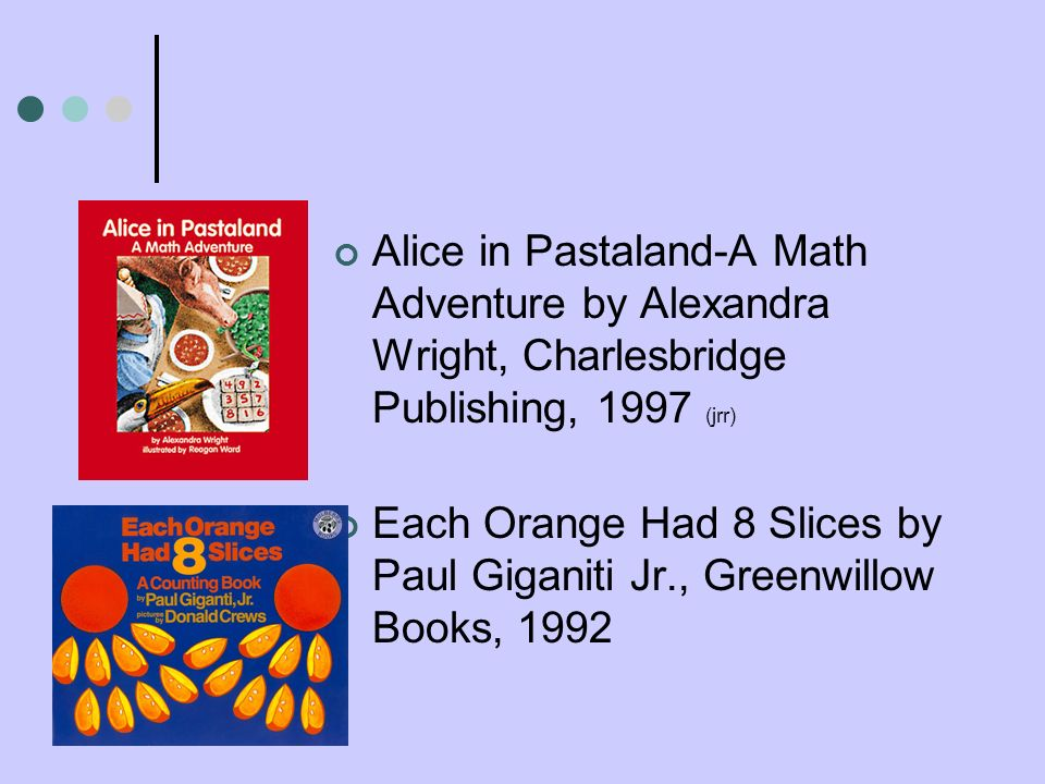 Alice in Pastaland-A Math Adventure by Alexandra Wright, Charlesbridge Publishing, 1997 (jrr) Each Orange Had 8 Slices by Paul Giganiti Jr., Greenwill