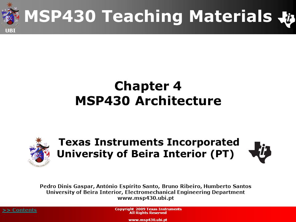 UBI >> Contents Chapter 4 MSP430 Architecture MSP430 Teaching Materials Texas Instruments Incorporated University of Beira Interior (PT) Pedro Dinis G