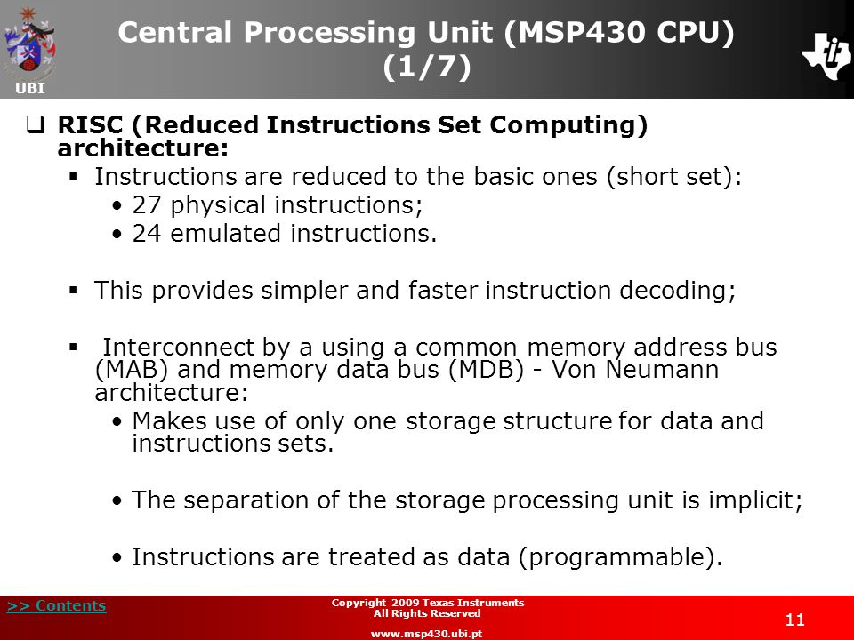 UBI >> Contents 11 Copyright 2009 Texas Instruments All Rights Reserved www.msp430.ubi.pt Central Processing Unit (MSP430 CPU) (1/7) RISC (Reduced Ins