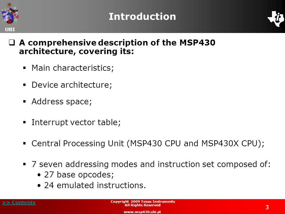 UBI >> Contents 3 Copyright 2009 Texas Instruments All Rights Reserved www.msp430.ubi.pt Introduction A comprehensive description of the MSP430 archit