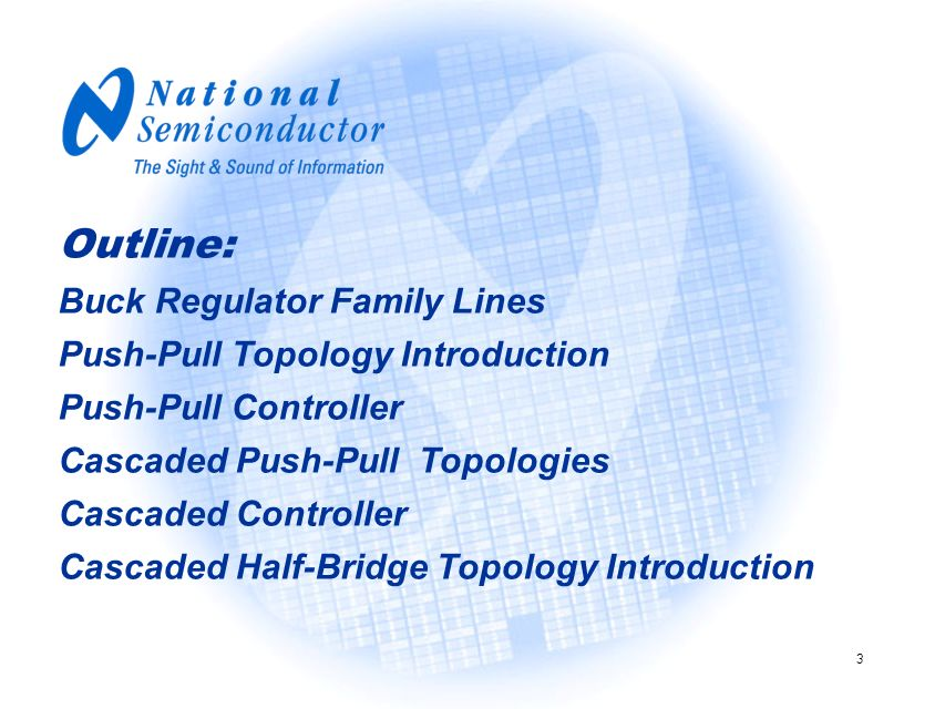 3 Outline: Buck Regulator Family Lines Push-Pull Topology Introduction Push-Pull Controller Cascaded Push-Pull Topologies Cascaded Controller Cascaded Half-Bridge Topology Introduction
