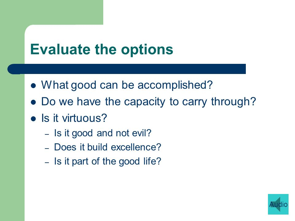 Evaluate the options What good can be accomplished.