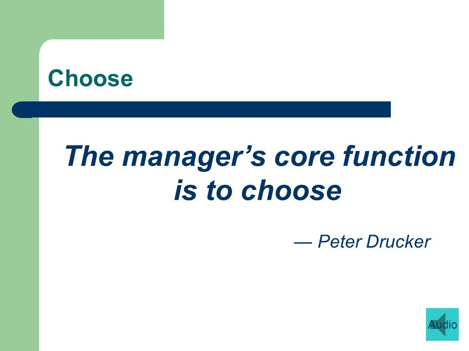 Choose The managers core function is to choose Peter Drucker Audio