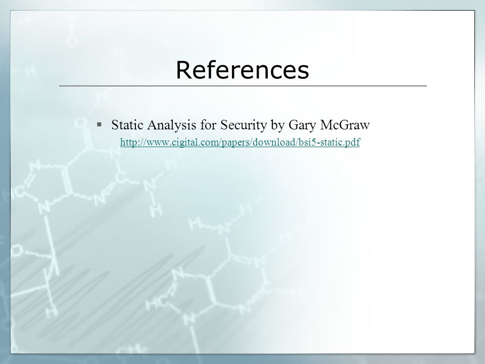 References Static Analysis for Security by Gary McGraw http://www.cigital.com/papers/download/bsi5-static.pdf
