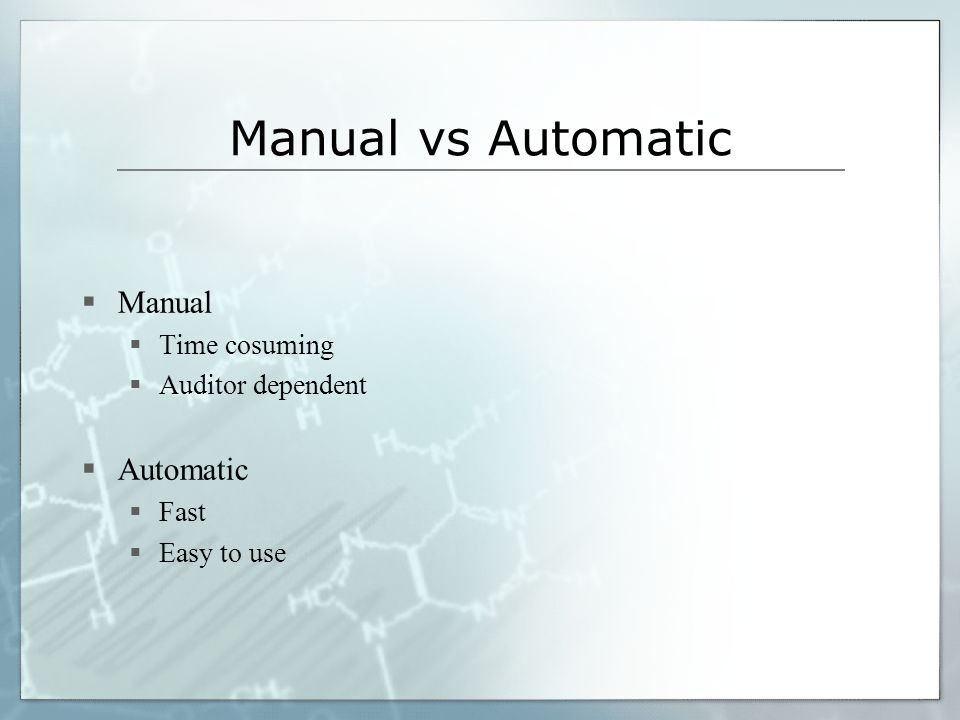 Manual vs Automatic Manual Time cosuming Auditor dependent Automatic Fast Easy to use