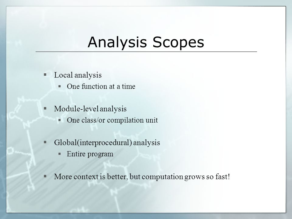 Tool Tradeoffs Sound vs unsound Flexible(General) vs special-purpose General tools are able to read definitions of bugs and apply them