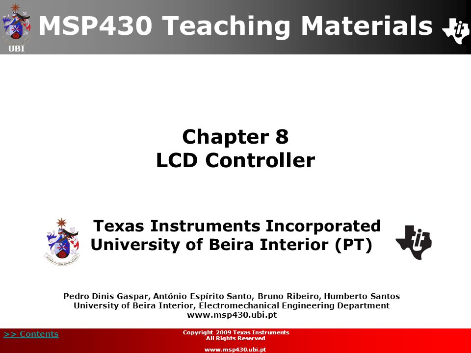 UBI >> Contents Chapter 8 LCD Controller MSP430 Teaching Materials Texas Instruments Incorporated University of Beira Interior (PT) Pedro Dinis Gaspar