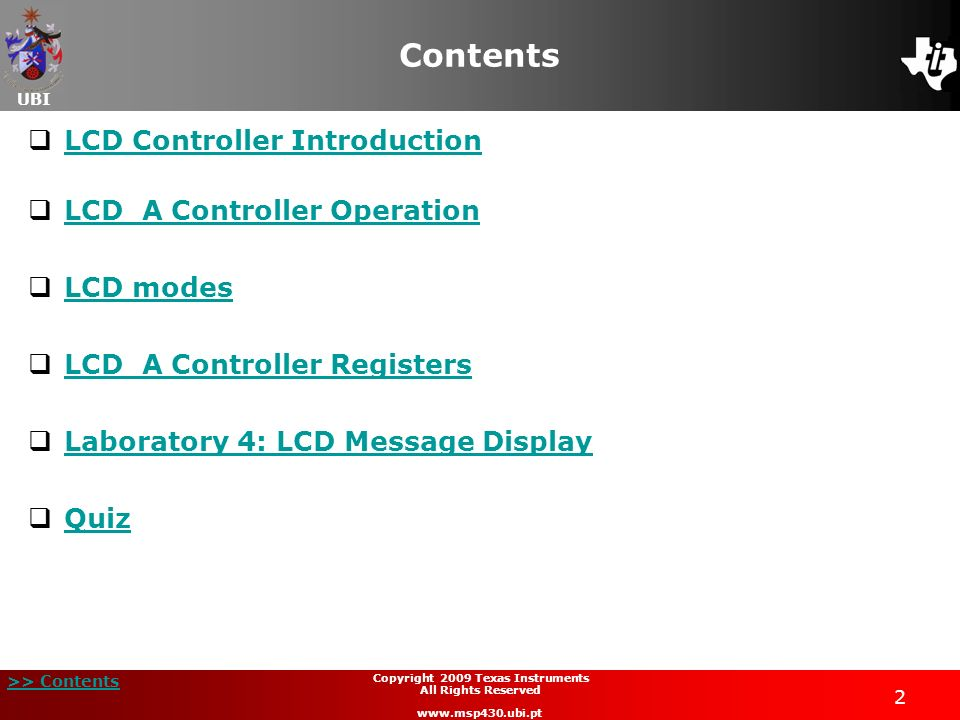 UBI >> Contents 2 Copyright 2009 Texas Instruments All Rights Reserved www.msp430.ubi.pt Contents LCD Controller Introduction LCD_A Controller Operati