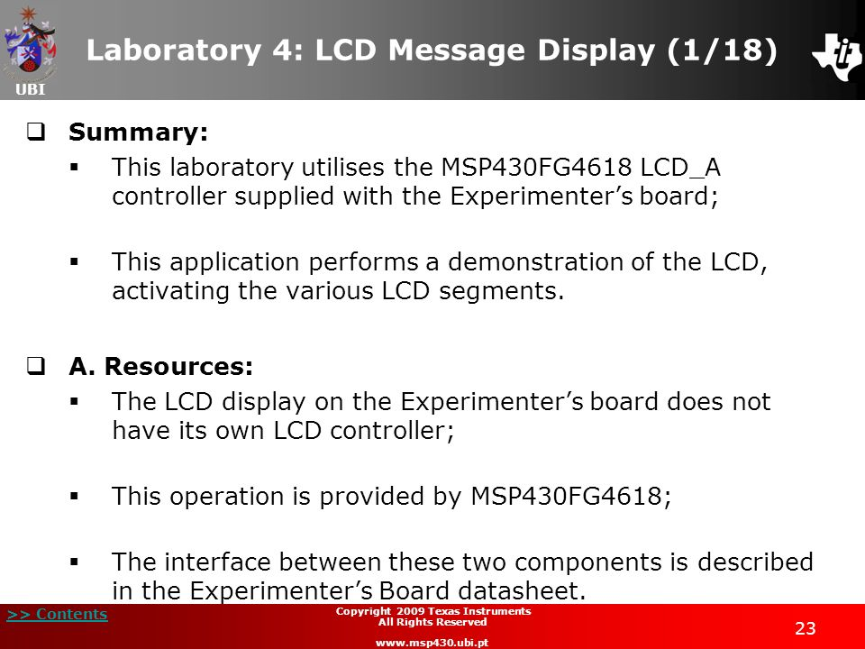 UBI >> Contents 23 Copyright 2009 Texas Instruments All Rights Reserved www.msp430.ubi.pt Laboratory 4: LCD Message Display (1/18) Summary: This labor