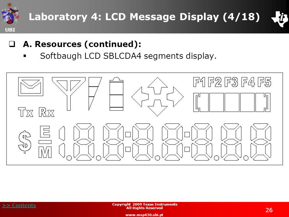 UBI >> Contents 26 Copyright 2009 Texas Instruments All Rights Reserved www.msp430.ubi.pt Laboratory 4: LCD Message Display (4/18) A. Resources (conti