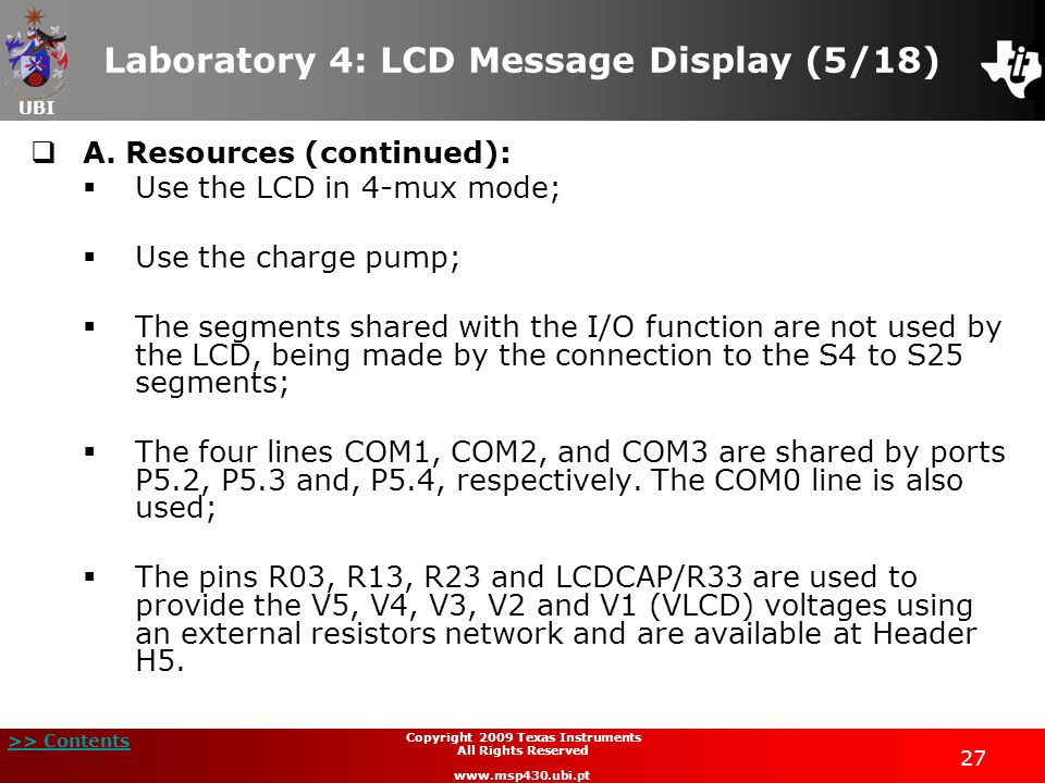 UBI >> Contents 27 Copyright 2009 Texas Instruments All Rights Reserved www.msp430.ubi.pt Laboratory 4: LCD Message Display (5/18) A. Resources (conti