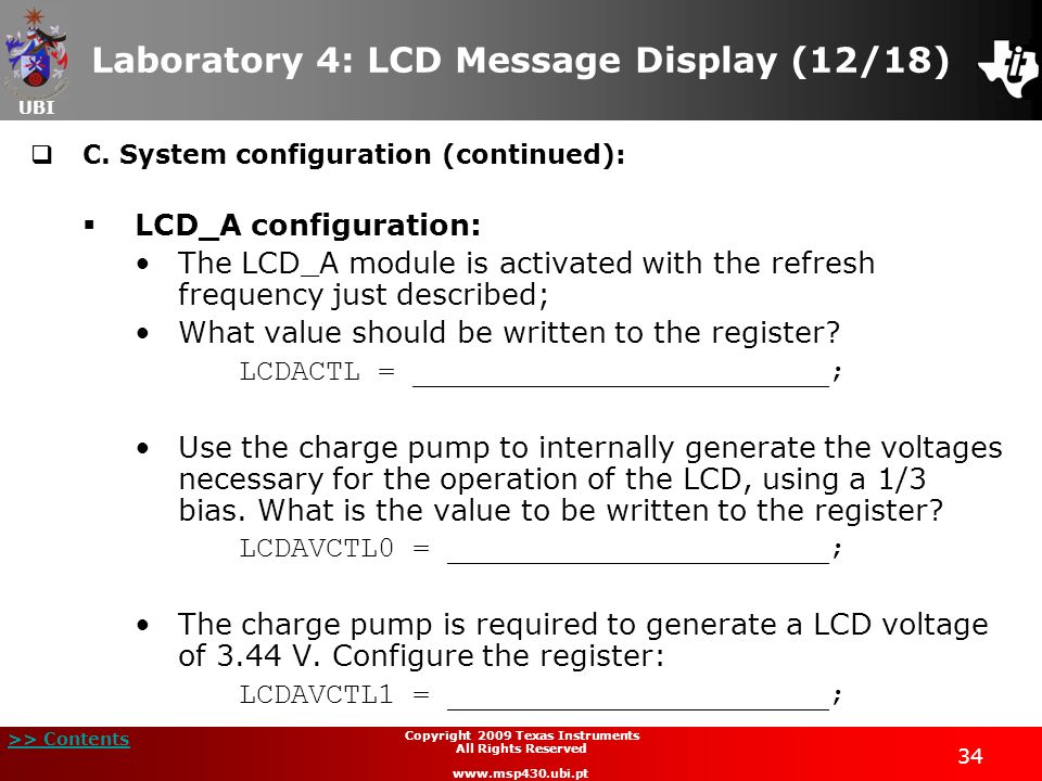 UBI >> Contents 34 Copyright 2009 Texas Instruments All Rights Reserved www.msp430.ubi.pt Laboratory 4: LCD Message Display (12/18) C. System configur