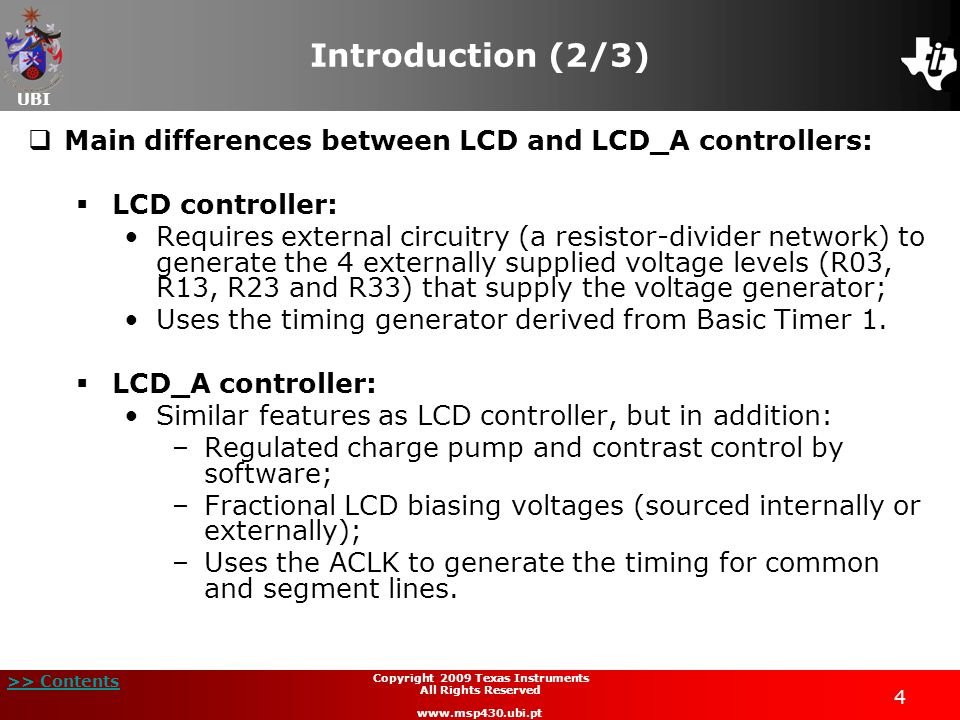 UBI >> Contents 4 Copyright 2009 Texas Instruments All Rights Reserved www.msp430.ubi.pt Introduction (2/3) Main differences between LCD and LCD_A con