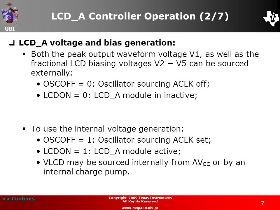 UBI >> Contents 7 Copyright 2009 Texas Instruments All Rights Reserved www.msp430.ubi.pt LCD_A Controller Operation (2/7) LCD_A voltage and bias gener