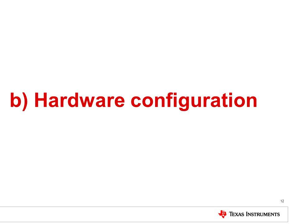 12 b) Hardware configuration