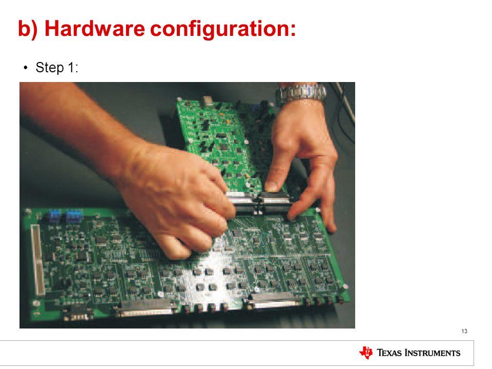 b) Hardware configuration: Step 1: 13