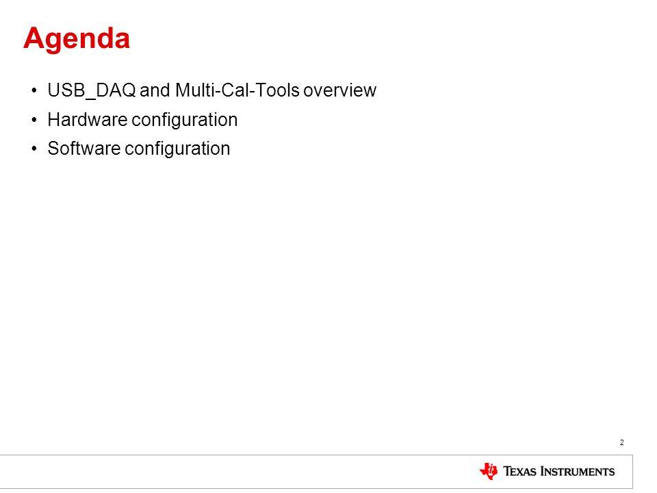 Agenda USB_DAQ and Multi-Cal-Tools overview Hardware configuration Software configuration 2