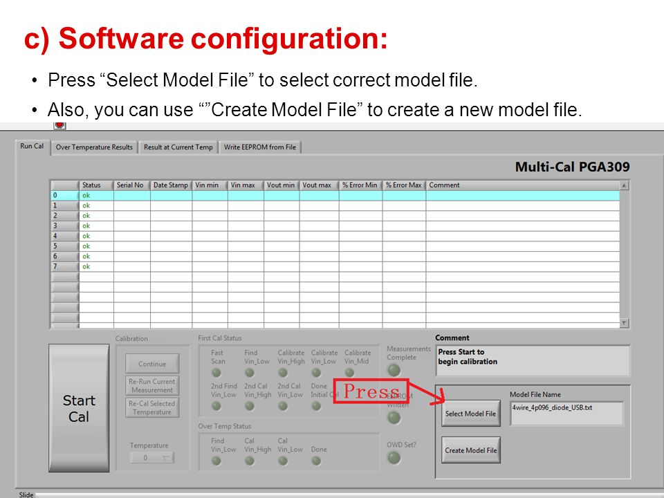 c) Software configuration: Press Select Model File to select correct model file. Also, you can use Create Model File to create a new model file. 23