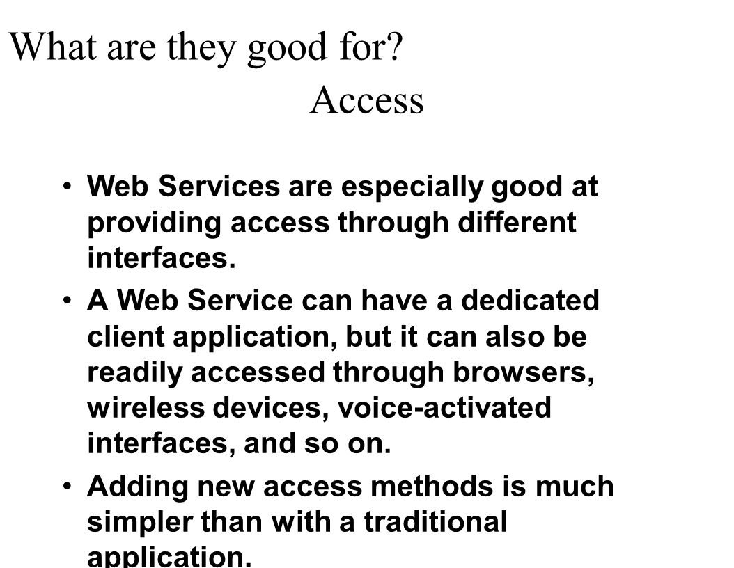 Access Web Services are especially good at providing access through different interfaces. A Web Service can have a dedicated client application, but i