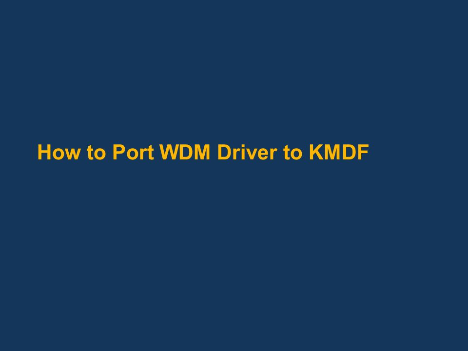 Agenda Introduction to WDF Why should I convert to KMDF: Case Study Basic object model DriverEntry PnP/Power callbacks Self-Managed I/O callbacks How to configure wait-wake & idle power management Interrupt handling Callbacks specific to FDO and PDO Order of callbacks with respect to PnP/Power actions