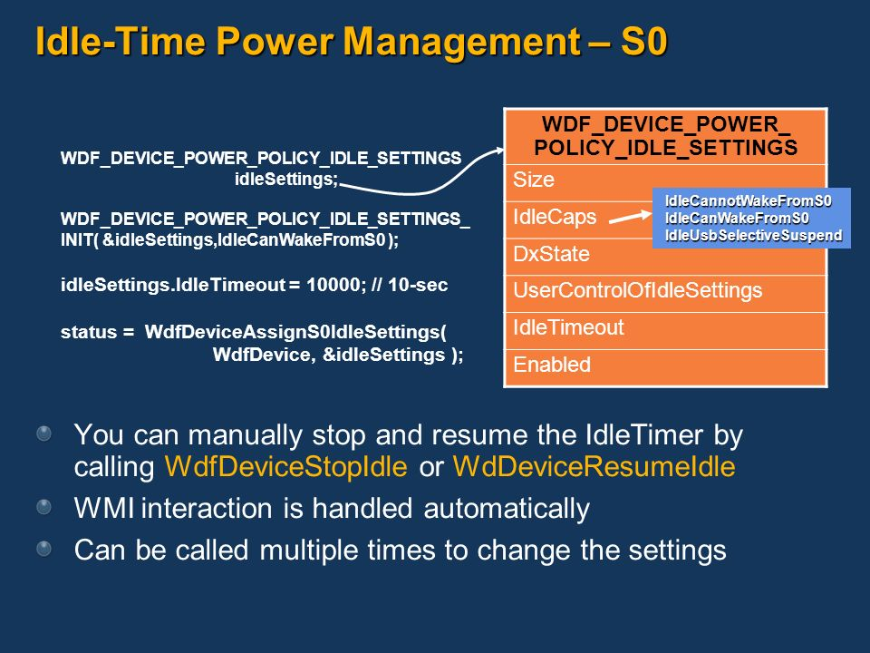 Idle-Time Power Management – S0 You can manually stop and resume the IdleTimer by calling WdfDeviceStopIdle or WdDeviceResumeIdle WMI interaction is h