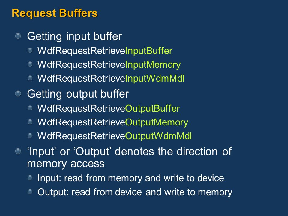 Request Buffers Getting input buffer WdfRequestRetrieveInputBuffer WdfRequestRetrieveInputMemory WdfRequestRetrieveInputWdmMdl Getting output buffer W