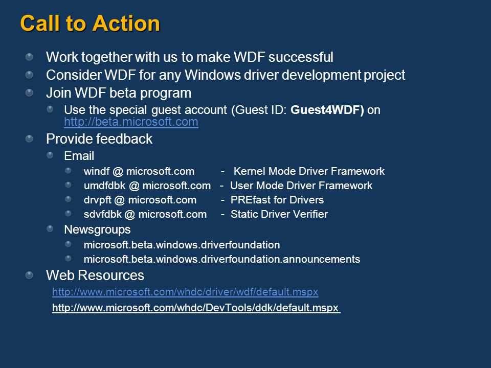 Call to Action Work together with us to make WDF successful Consider WDF for any Windows driver development project Join WDF beta program Use the spec