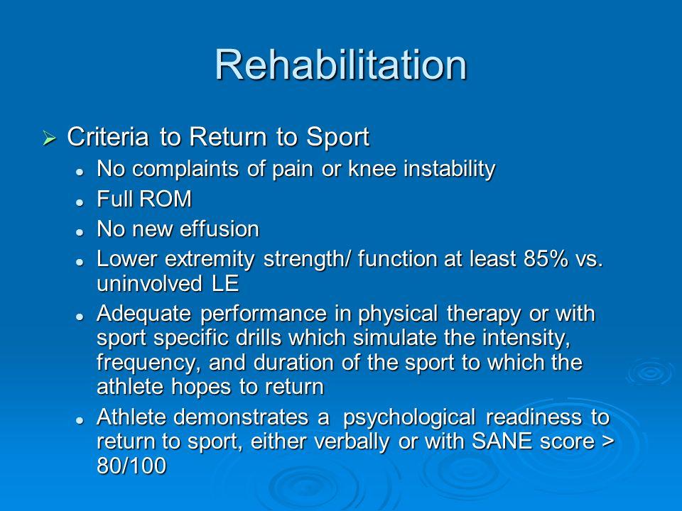 Rehabilitation Criteria to Return to Sport Criteria to Return to Sport No complaints of pain or knee instability No complaints of pain or knee instabi