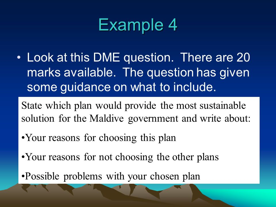 Example 4 Look at this DME question. There are 20 marks available. The question has given some guidance on what to include. State which plan would pro
