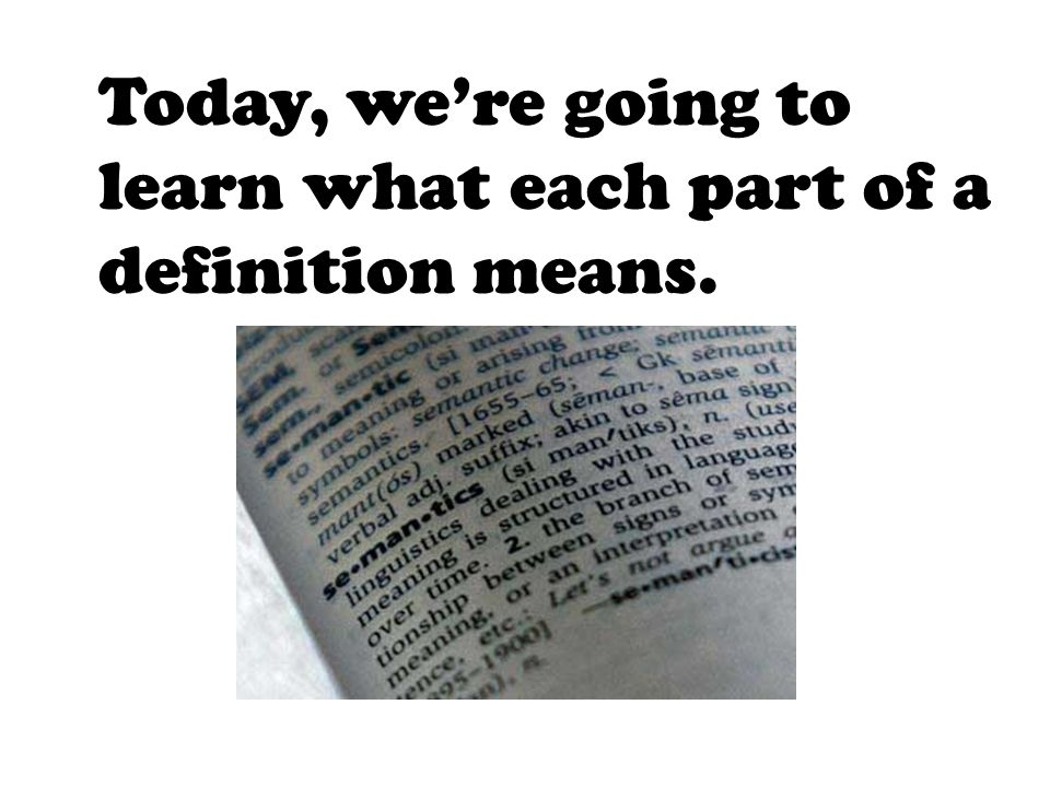 Today, were going to learn what each part of a definition means.