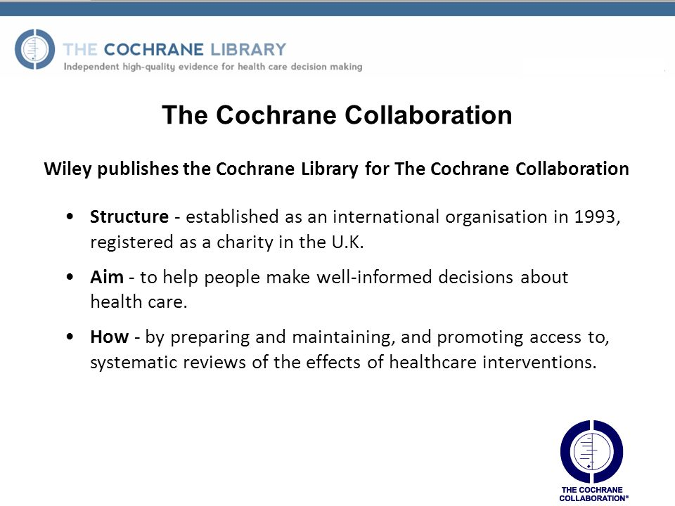 Wiley publishes the Cochrane Library for The Cochrane Collaboration Structure - established as an international organisation in 1993, registered as a charity in the U.K.